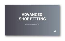 Advanced Shoe Fitting