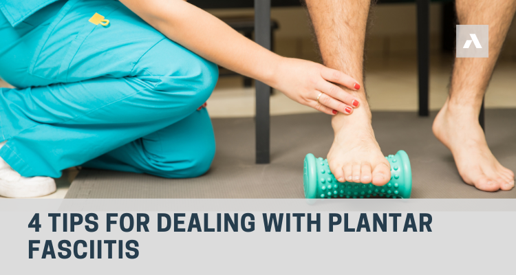 4 Tips for Dealing with Plantar Fasciitis